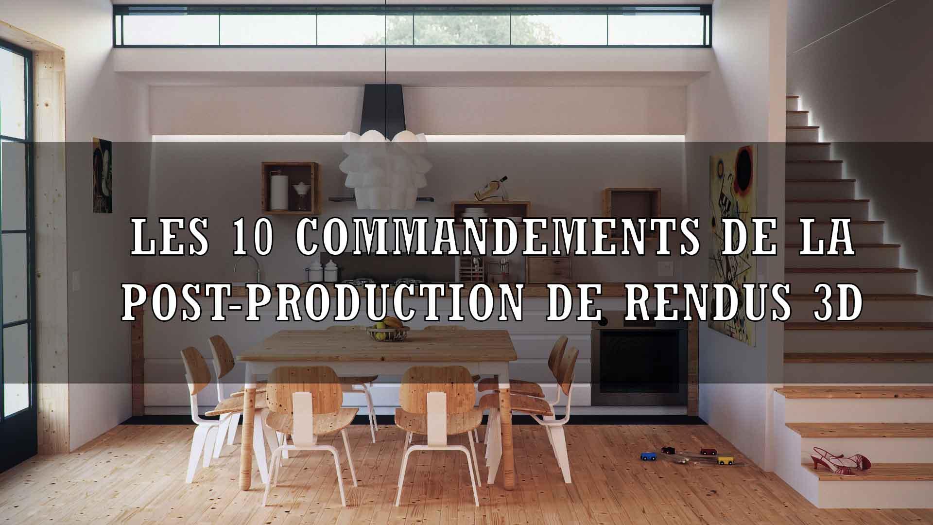 Les 10 Commandements de la Post-Production de Rendus 3D